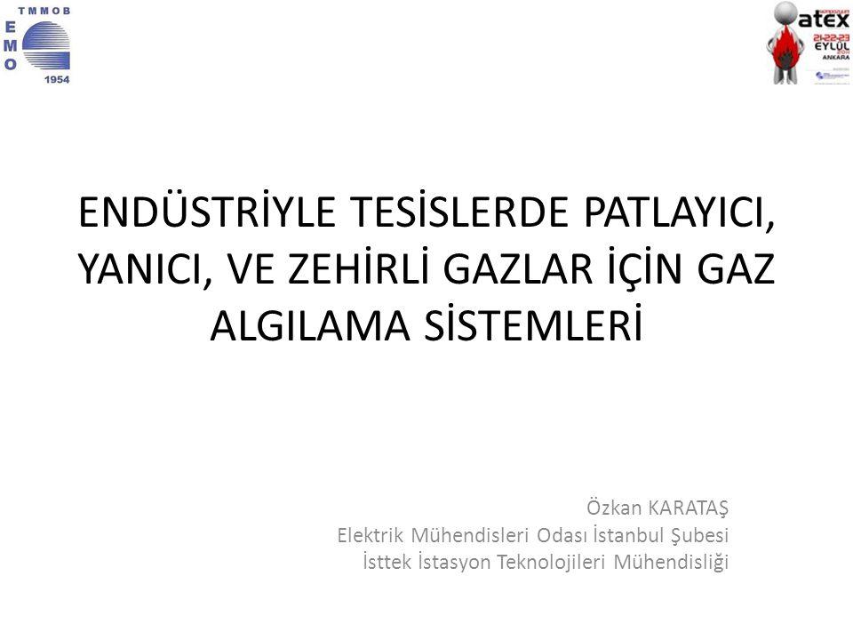 ENDÜSTRİYLE TESİSLERDE PATLAYICI, YANICI, VE ZEHİRLİ GAZLAR İÇİN GAZ ALGILAMA SİSTEMLERİ Özkan KARATAŞ Elektrik Mühendisleri Odası İstanbul Şubesi İst
