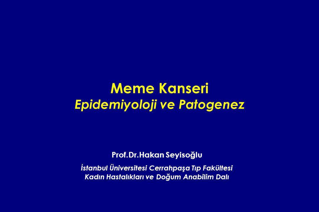 Meme Kanseri Epidemiyoloji ve Patogenez Prof.Dr.Hakan Seyisoğlu İstanbul Üniversitesi Cerrahpaşa Tıp Fakültesi Kadın Hastalıkları ve Doğum Anabilim Da