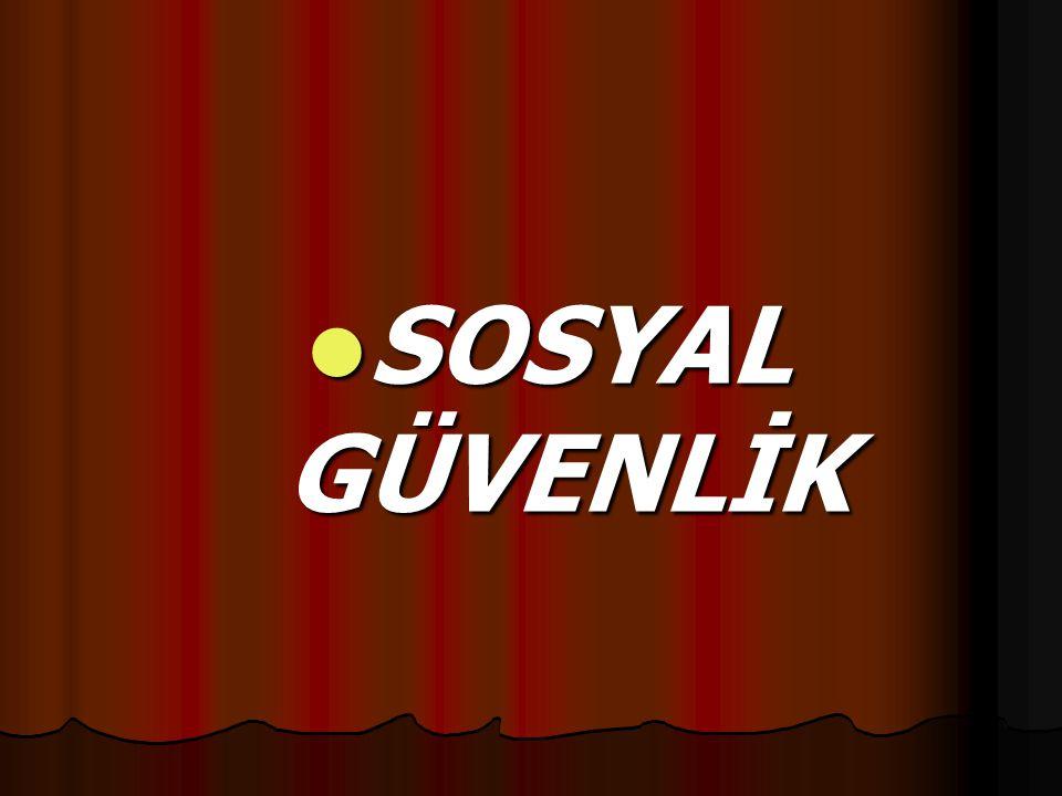 SOSYAL GÜVENLİK SOSYAL GÜVENLİK