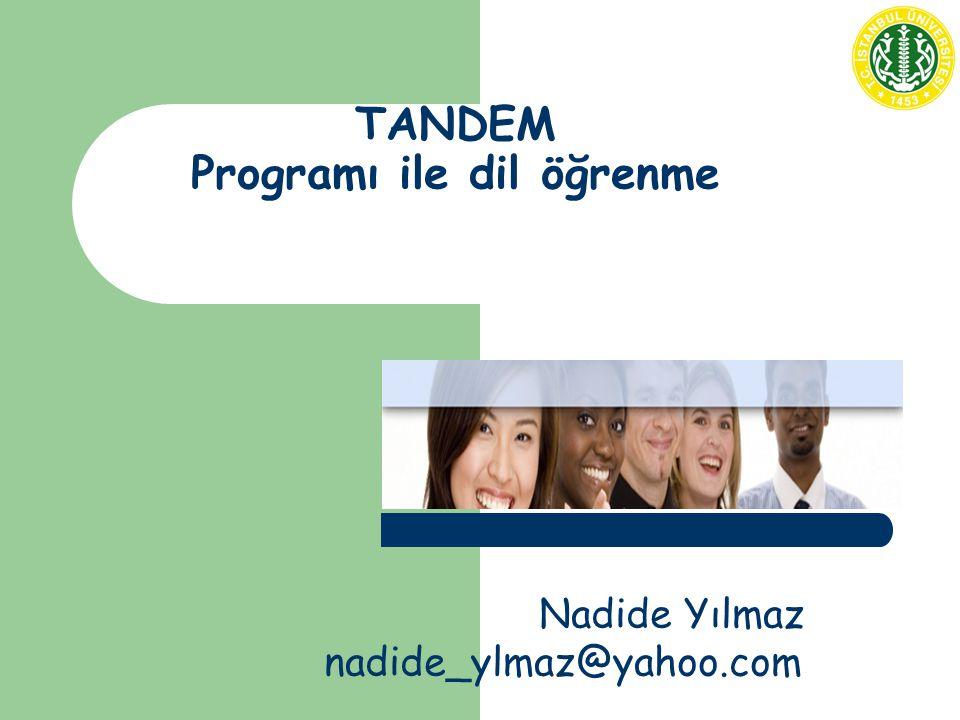 TANDEM Programı ile dil öğrenme Nadide Yılmaz nadide_ylmaz@yahoo.com