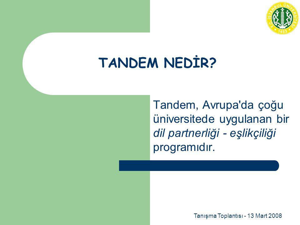 Tanışma Toplantısı - 13 Mart 2008 TANDEM NEDİR? Tandem, Avrupa'da çoğu üniversitede uygulanan bir dil partnerliği - eşlikçiliği programıdır.