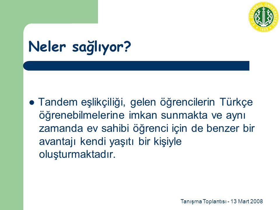 Tanışma Toplantısı - 13 Mart 2008 Neler sağlıyor? ● Tandem eşlikçiliği, gelen öğrencilerin Türkçe öğrenebilmelerine imkan sunmakta ve aynı zamanda ev