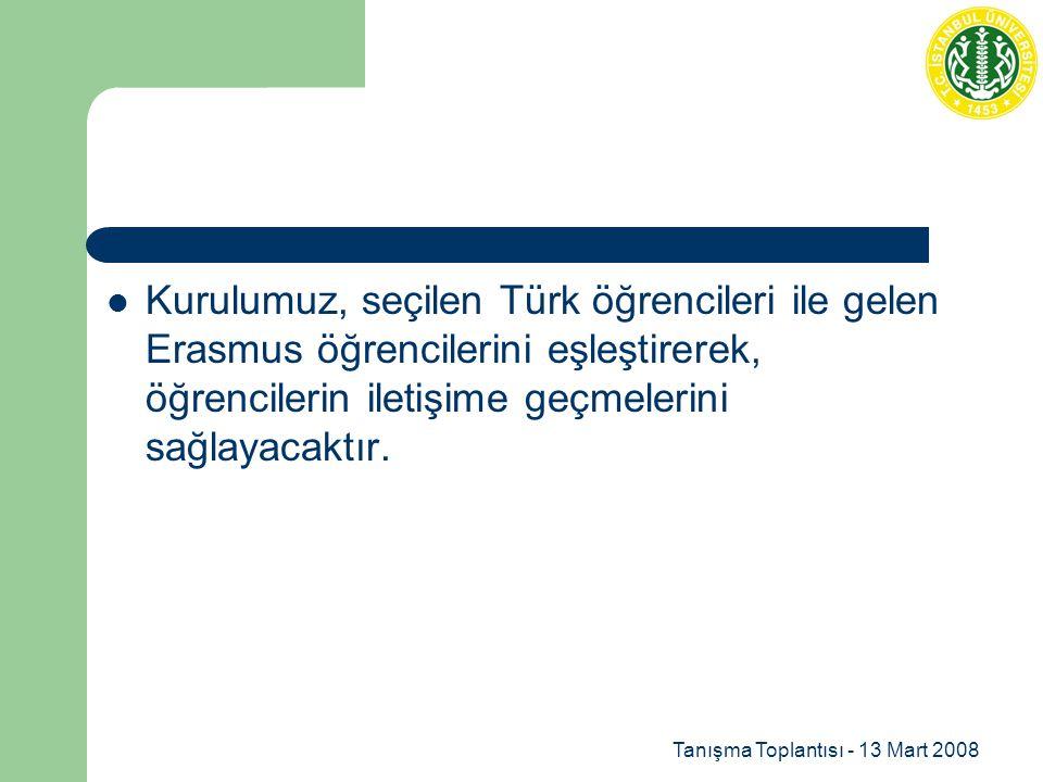 Tanışma Toplantısı - 13 Mart 2008 Kurulumuz, seçilen Türk öğrencileri ile gelen Erasmus öğrencilerini eşleştirerek, öğrencilerin iletişime geçmelerini sağlayacaktır.