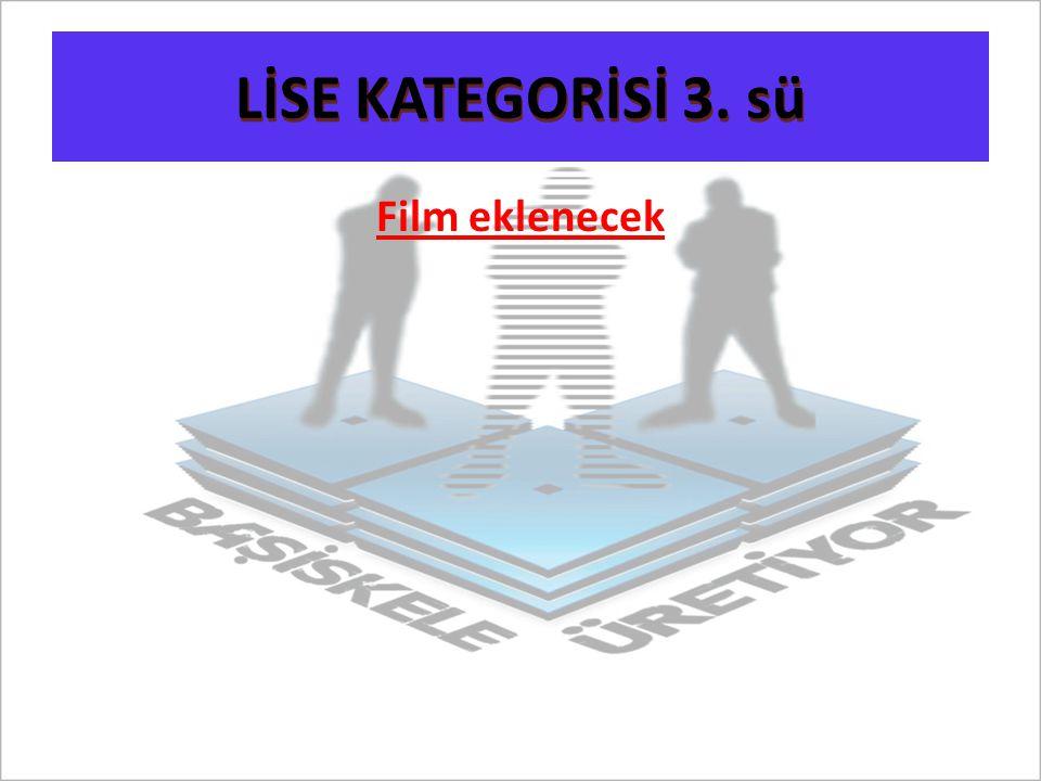 LİSE KATEGORİSİ 3. sü Film eklenecek