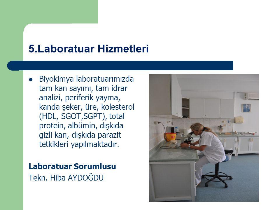5.Laboratuar Hizmetleri Biyokimya laboratuarımızda tam kan sayımı, tam idrar analizi, periferik yayma, kanda şeker, üre, kolesterol (HDL, SGOT,SGPT),