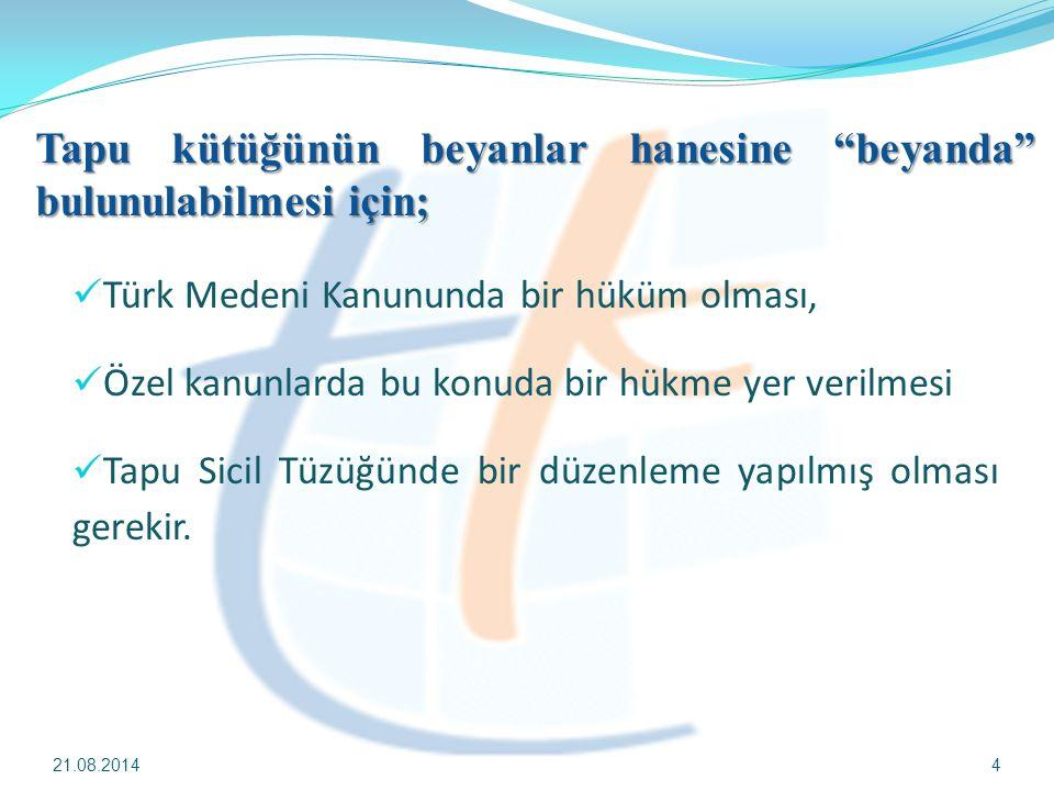 """Tapu kütüğünün beyanlar hanesine """"beyanda"""" bulunulabilmesi için; 21.08.20144 Türk Medeni Kanununda bir hüküm olması, Özel kanunlarda bu konuda bir hük"""