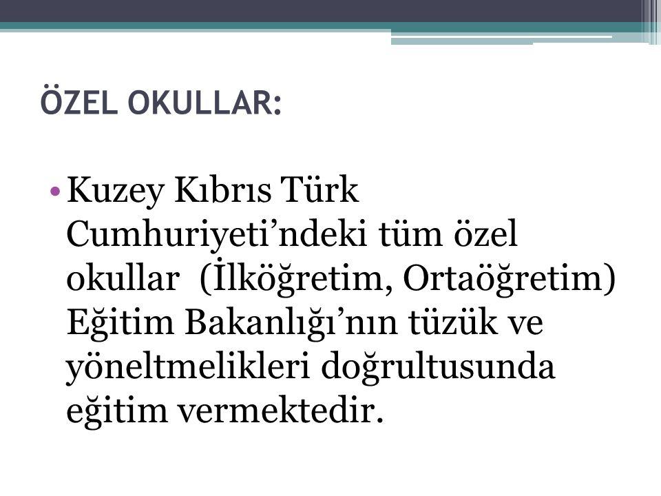 ÖZEL OKULLAR: Kuzey Kıbrıs Türk Cumhuriyeti'ndeki tüm özel okullar (İlköğretim, Ortaöğretim) Eğitim Bakanlığı'nın tüzük ve yöneltmelikleri doğrultusun