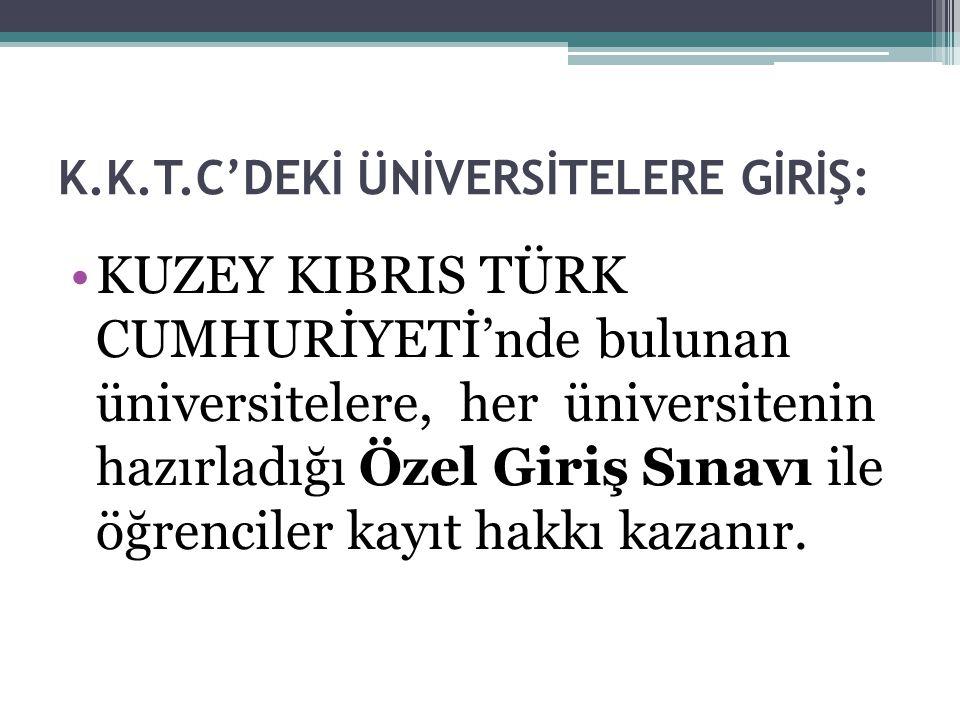 K.K.T.C'DEKİ ÜNİVERSİTELERE GİRİŞ: KUZEY KIBRIS TÜRK CUMHURİYETİ'nde bulunan üniversitelere, her üniversitenin hazırladığı Özel Giriş Sınavı ile öğren