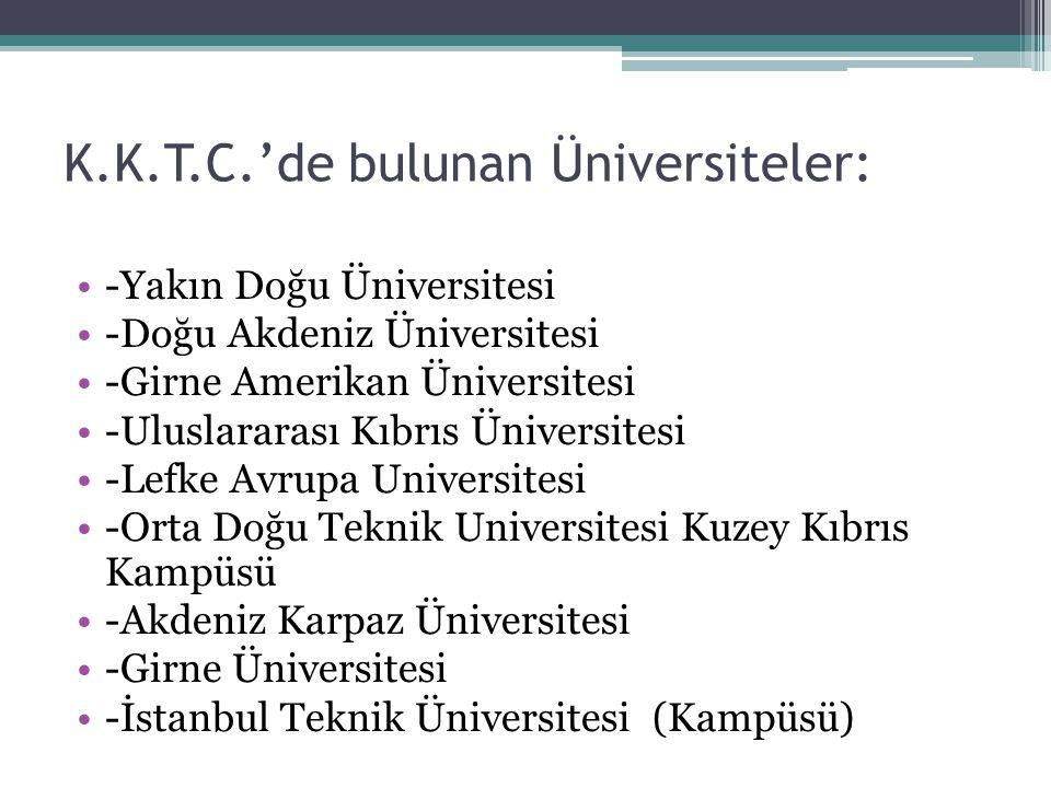 K.K.T.C.'de bulunan Üniversiteler: -Yakın Doğu Üniversitesi -Doğu Akdeniz Üniversitesi -Girne Amerikan Üniversitesi -Uluslararası Kıbrıs Üniversitesi