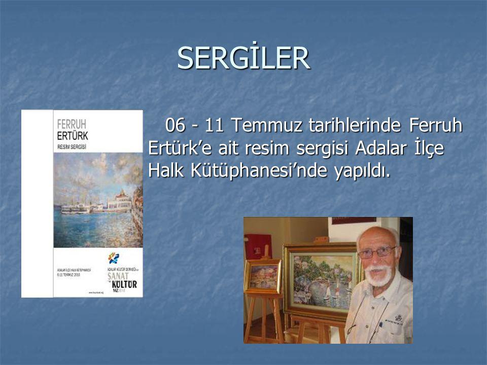 SERGİLER 06 - 11 Temmuz tarihlerinde Ferruh Ertürk'e ait resim sergisi Adalar İlçe Halk Kütüphanesi'nde yapıldı. 06 - 11 Temmuz tarihlerinde Ferruh Er