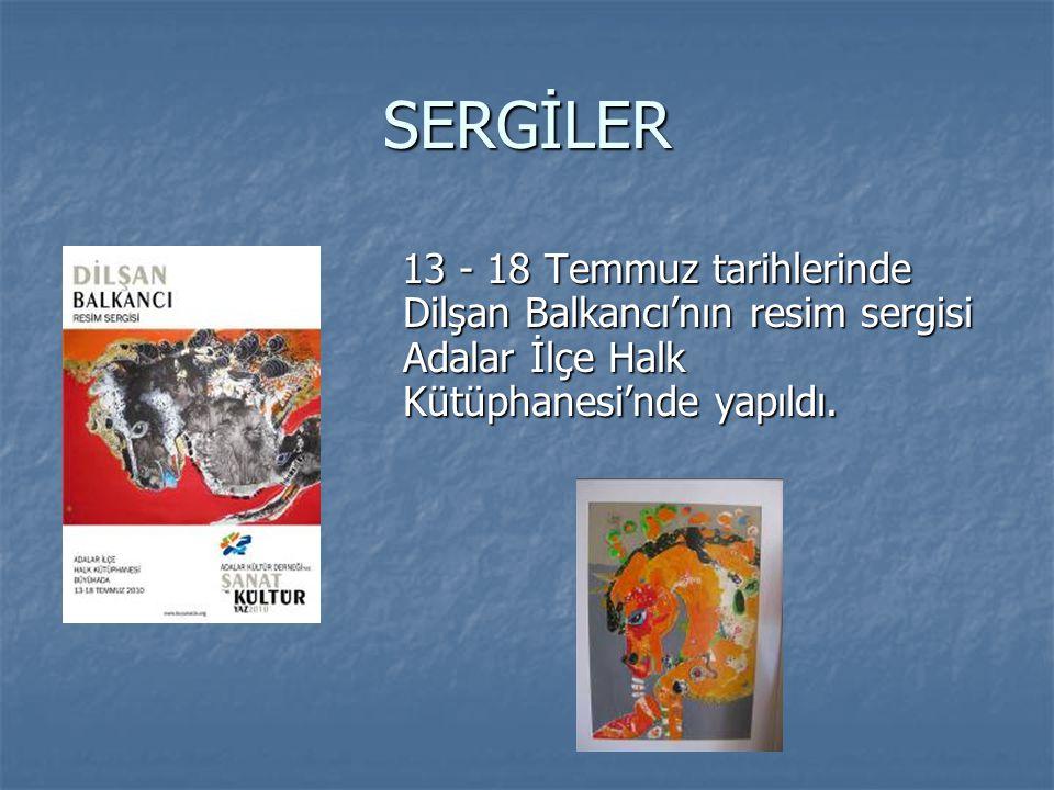 SERGİLER 13 - 18 Temmuz tarihlerinde Dilşan Balkancı'nın resim sergisi Adalar İlçe Halk Kütüphanesi'nde yapıldı. 13 - 18 Temmuz tarihlerinde Dilşan Ba