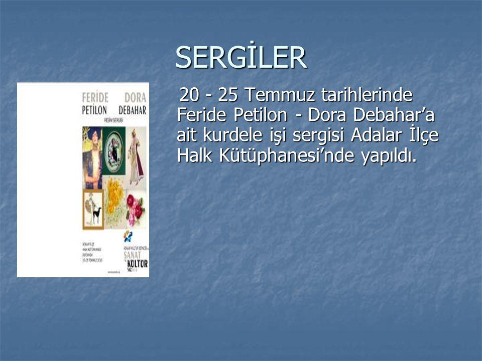 SERGİLER 20 - 25 Temmuz tarihlerinde Feride Petilon - Dora Debahar'a ait kurdele işi sergisi Adalar İlçe Halk Kütüphanesi'nde yapıldı. 20 - 25 Temmuz