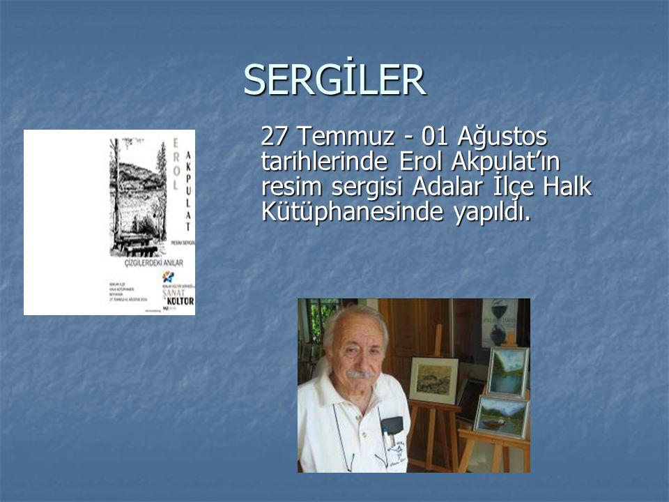 SERGİLER 27 Temmuz - 01 Ağustos tarihlerinde Erol Akpulat'ın resim sergisi Adalar İlçe Halk Kütüphanesinde yapıldı. 27 Temmuz - 01 Ağustos tarihlerind