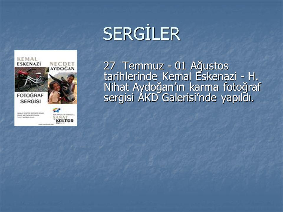 SERGİLER 27 Temmuz - 01 Ağustos tarihlerinde Kemal Eskenazi - H. Nihat Aydoğan'ın karma fotoğraf sergisi AKD Galerisi'nde yapıldı. 27 Temmuz - 01 Ağus