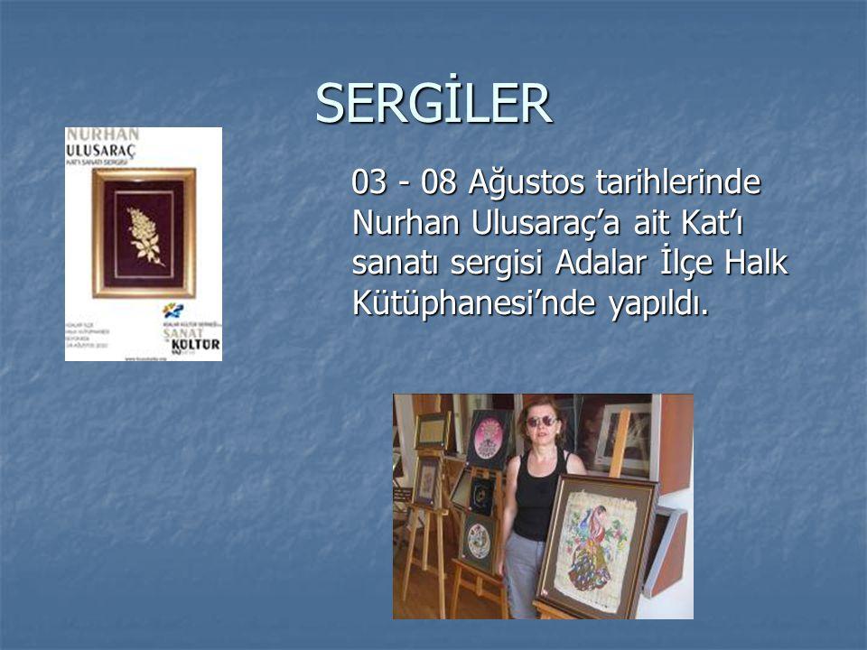 SERGİLER 03 - 08 Ağustos tarihlerinde Nurhan Ulusaraç'a ait Kat'ı sanatı sergisi Adalar İlçe Halk Kütüphanesi'nde yapıldı. 03 - 08 Ağustos tarihlerind