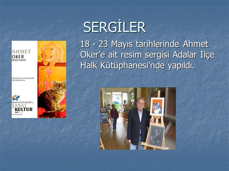 SERGİLER 18 - 23 Mayıs tarihlerinde Ahmet Oker'e ait resim sergisi Adalar İlçe Halk Kütüphanesi'nde yapıldı. 18 - 23 Mayıs tarihlerinde Ahmet Oker'e a