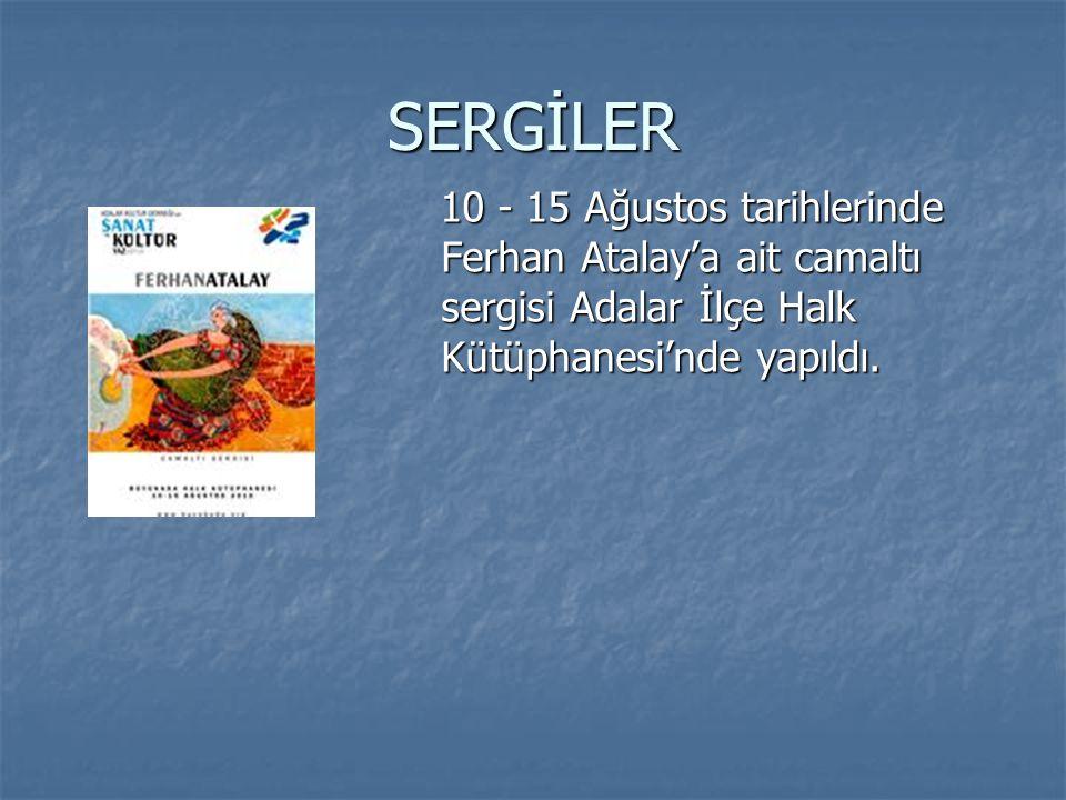 SERGİLER 10 - 15 Ağustos tarihlerinde Ferhan Atalay'a ait camaltı sergisi Adalar İlçe Halk Kütüphanesi'nde yapıldı. 10 - 15 Ağustos tarihlerinde Ferha