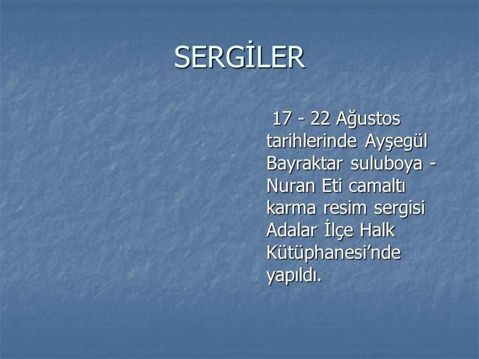 SERGİLER 17 - 22 Ağustos tarihlerinde Ayşegül Bayraktar suluboya - Nuran Eti camaltı karma resim sergisi Adalar İlçe Halk Kütüphanesi'nde yapıldı. 17