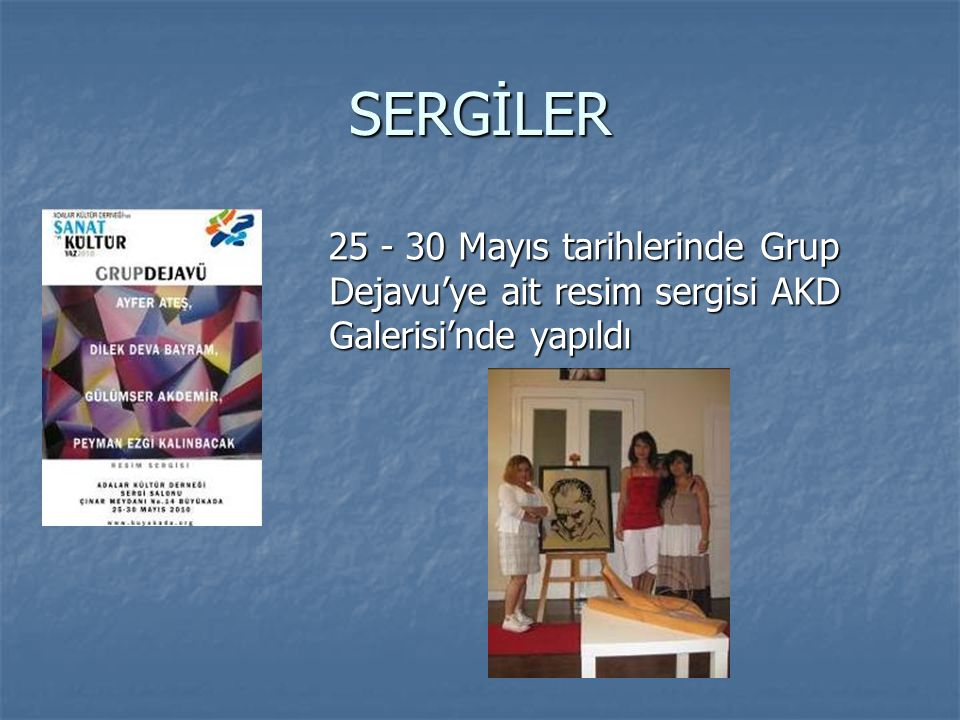 SERGİLER 25 - 30 Mayıs tarihlerinde Grup Dejavu'ye ait resim sergisi AKD Galerisi'nde yapıldı 25 - 30 Mayıs tarihlerinde Grup Dejavu'ye ait resim serg