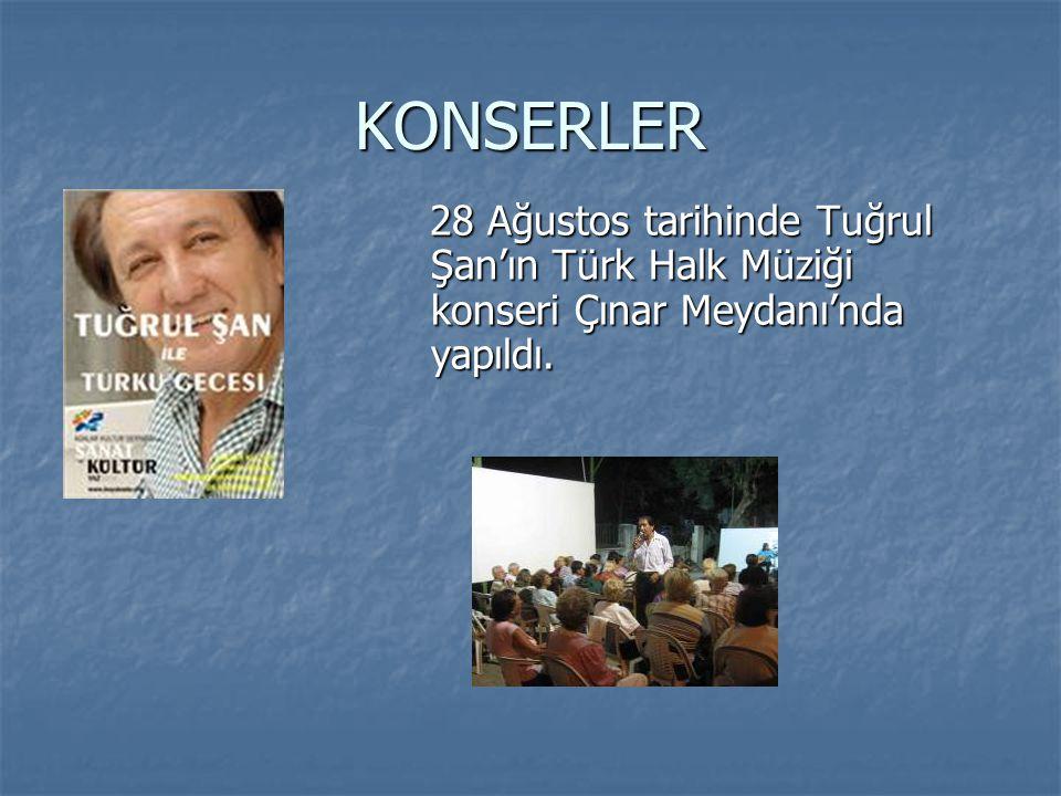 KONSERLER 28 Ağustos tarihinde Tuğrul Şan'ın Türk Halk Müziği konseri Çınar Meydanı'nda yapıldı. 28 Ağustos tarihinde Tuğrul Şan'ın Türk Halk Müziği k