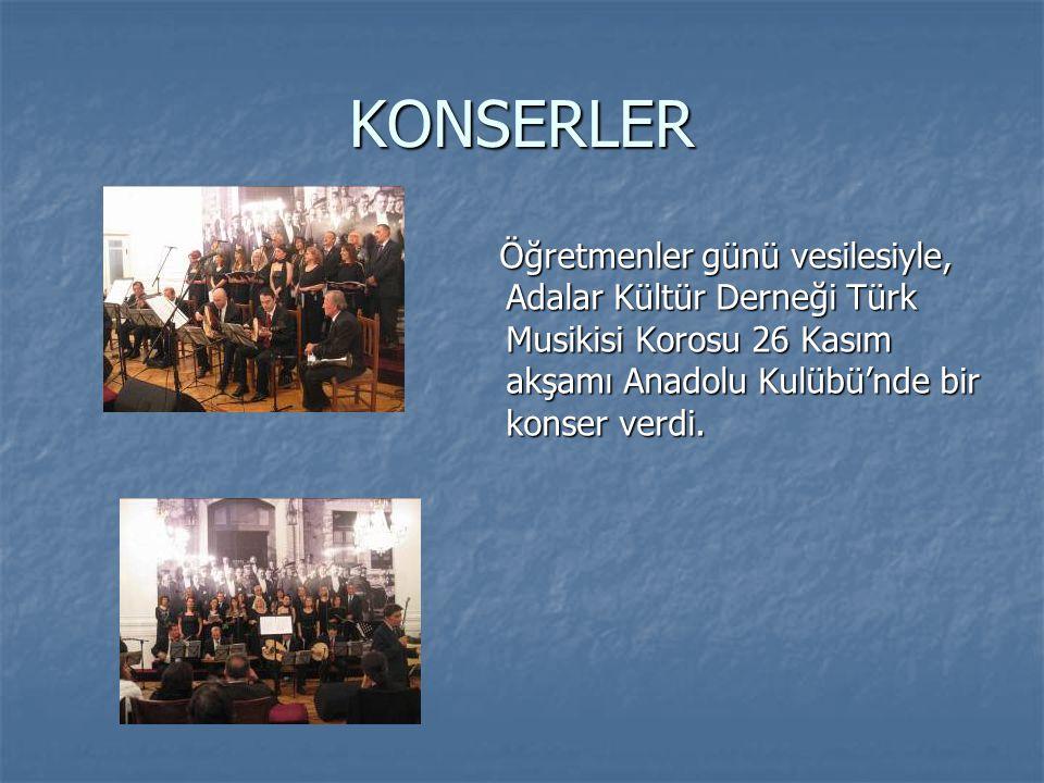 KONSERLER Öğretmenler günü vesilesiyle, Adalar Kültür Derneği Türk Musikisi Korosu 26 Kasım akşamı Anadolu Kulübü'nde bir konser verdi. Öğretmenler gü