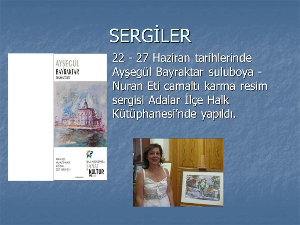 SERGİLER 22 - 27 Haziran tarihlerinde Ayşegül Bayraktar suluboya - Nuran Eti camaltı karma resim sergisi Adalar İlçe Halk Kütüphanesi'nde yapıldı. 22
