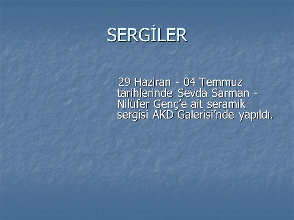 SERGİLER 29 Haziran - 04 Temmuz tarihlerinde Sevda Sarman - Nilüfer Genç'e ait seramik sergisi AKD Galerisi'nde yapıldı. 29 Haziran - 04 Temmuz tarihl