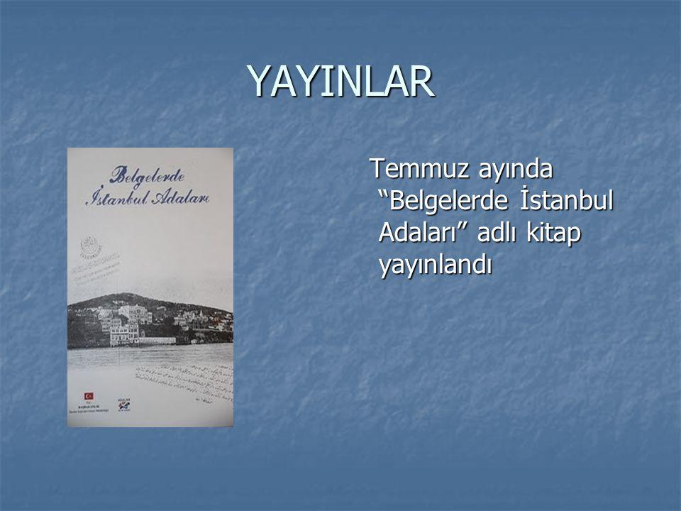 """YAYINLAR Temmuz ayında """"Belgelerde İstanbul Adaları"""" adlı kitap yayınlandı Temmuz ayında """"Belgelerde İstanbul Adaları"""" adlı kitap yayınlandı"""