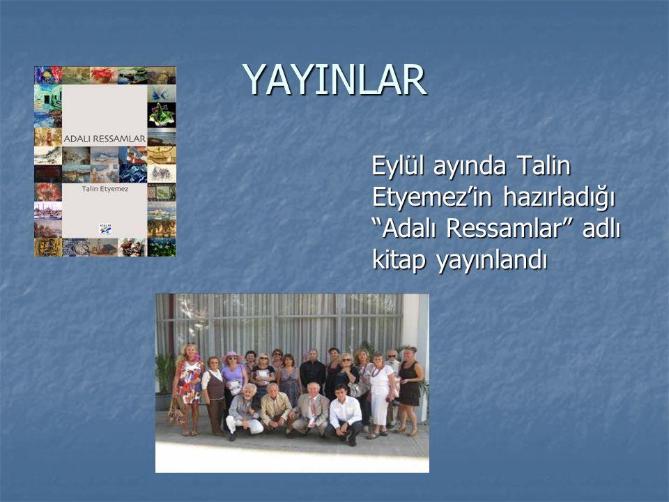 """YAYINLAR Eylül ayında Talin Etyemez'in hazırladığı """"Adalı Ressamlar"""" adlı kitap yayınlandı Eylül ayında Talin Etyemez'in hazırladığı """"Adalı Ressamlar"""""""