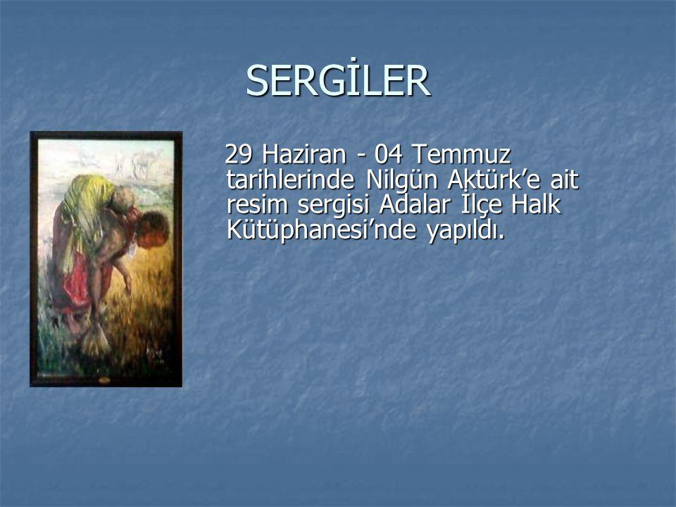 SERGİLER 29 Haziran - 04 Temmuz tarihlerinde Nilgün Aktürk'e ait resim sergisi Adalar İlçe Halk Kütüphanesi'nde yapıldı. 29 Haziran - 04 Temmuz tarihl