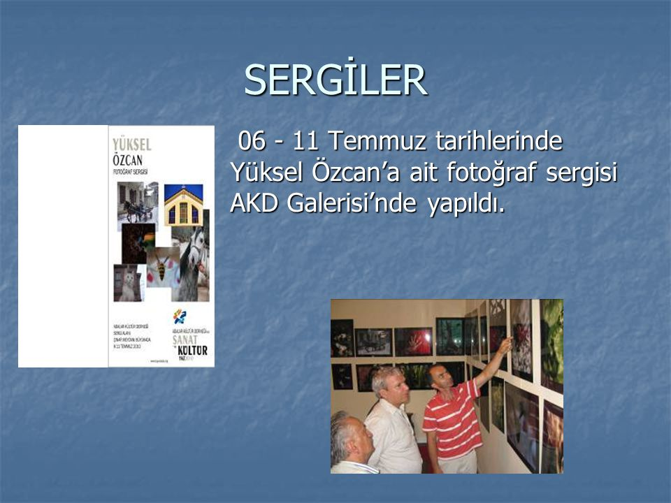 SERGİLER 06 - 11 Temmuz tarihlerinde Yüksel Özcan'a ait fotoğraf sergisi AKD Galerisi'nde yapıldı. 06 - 11 Temmuz tarihlerinde Yüksel Özcan'a ait foto