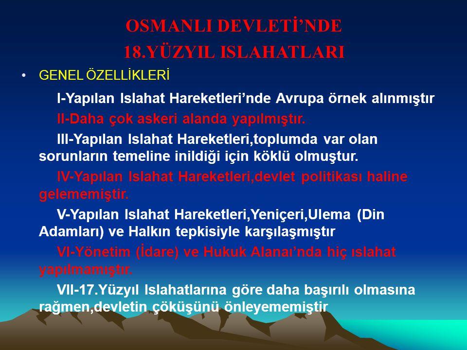 OSMANLI DEVLETİ'NDE 18.YÜZYIL ISLAHATLARI III.SELİM DÖNEMİ ISLAHATLARI 1-Nizam-ı Cedit adında askeri ordu kurulmuştur.Bu ordunun ihtiyaçlarının karşıl