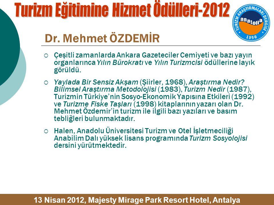 Dr. Mehmet ÖZDEMİR  Çeşitli zamanlarda Ankara Gazeteciler Cemiyeti ve bazı yayın organlarınca Yılın Bürokratı ve Yılın Turizmcisi ödüllerine layık gö