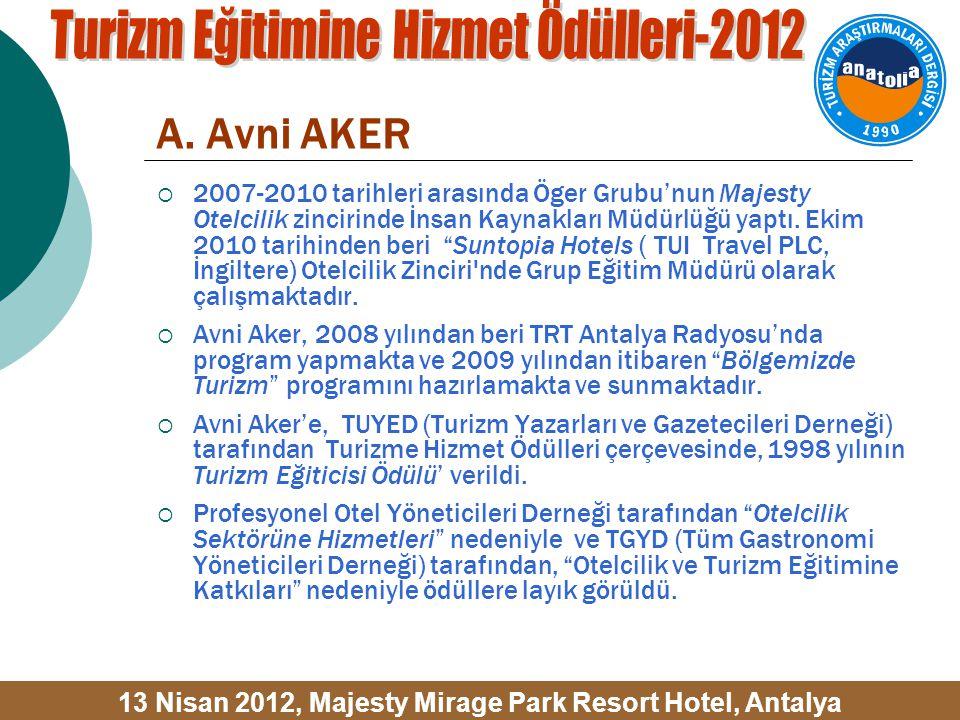 """A. Avni AKER  2007-2010 tarihleri arasında Öger Grubu'nun Majesty Otelcilik zincirinde İnsan Kaynakları Müdürlüğü yaptı. Ekim 2010 tarihinden beri """"S"""