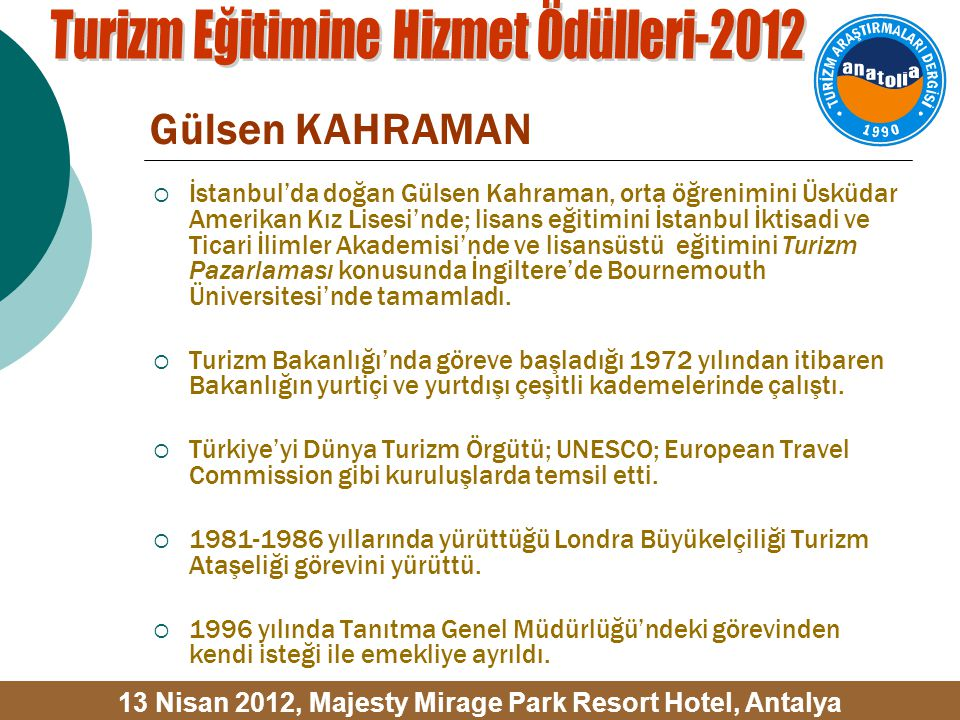  İstanbul'da doğan Gülsen Kahraman, orta öğrenimini Üsküdar Amerikan Kız Lisesi'nde; lisans eğitimini İstanbul İktisadi ve Ticari İlimler Akademisi'nde ve lisansüstü eğitimini Turizm Pazarlaması konusunda İngiltere'de Bournemouth Üniversitesi'nde tamamladı.