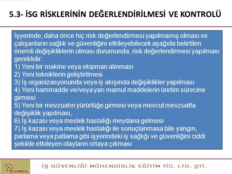 5.3- İSG RİSKLERİNİN DEĞERLENDİRİLMESİ VE KONTROLÜ İşyerinde, daha önce hiç risk değerlendirmesi yapılmamış olması ve çalışanların sağlık ve güvenliği