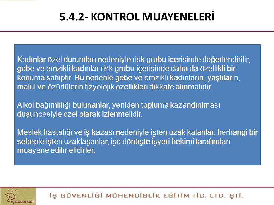 5.4.2- KONTROL MUAYENELERİ Kadınlar özel durumları nedeniyle risk grubu icerisinde değerlendirilir, gebe ve emzikli kadınlar risk grubu içerisinde dah