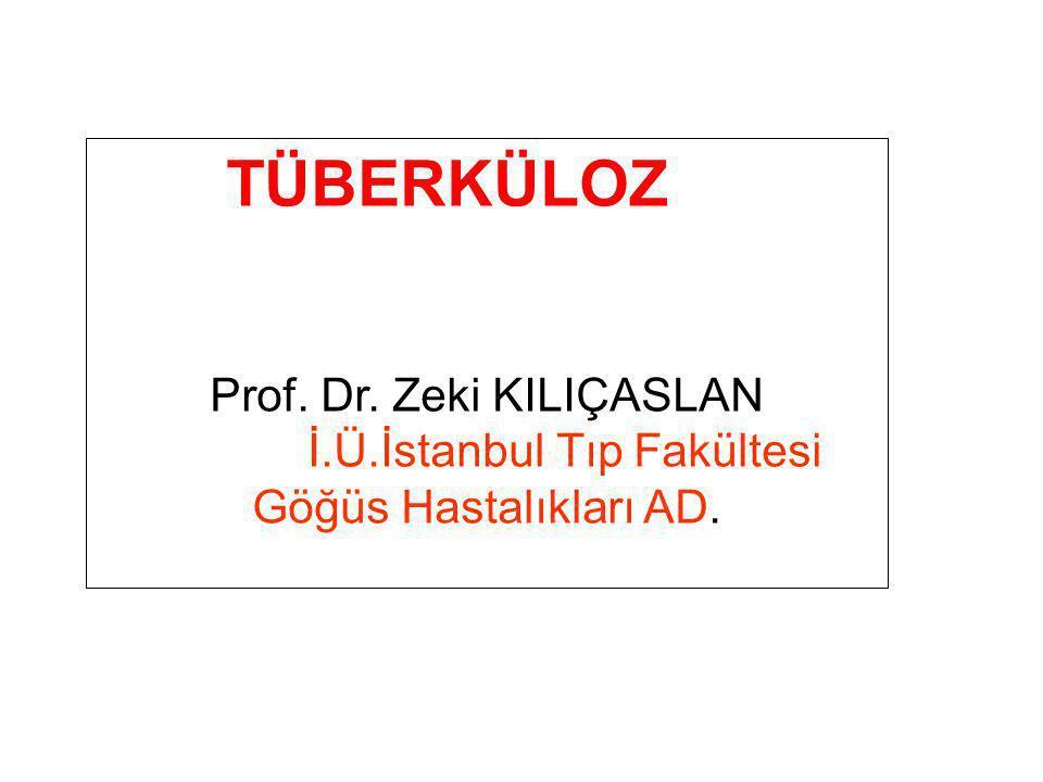 TÜBERKÜLOZ Prof. Dr. Zeki KILIÇASLAN İ.Ü.İstanbul Tıp Fakültesi Göğüs Hastalıkları AD.