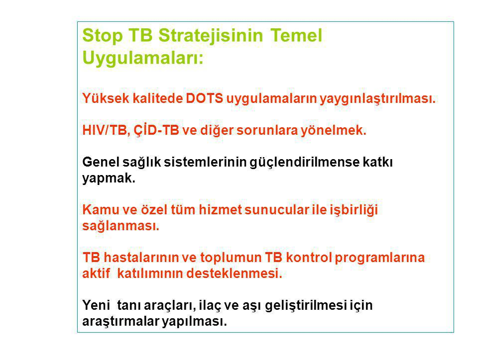 Stop TB Stratejisinin Temel Uygulamaları: Yüksek kalitede DOTS uygulamaların yaygınlaştırılması. HIV/TB, ÇİD-TB ve diğer sorunlara yönelmek. Genel sağ