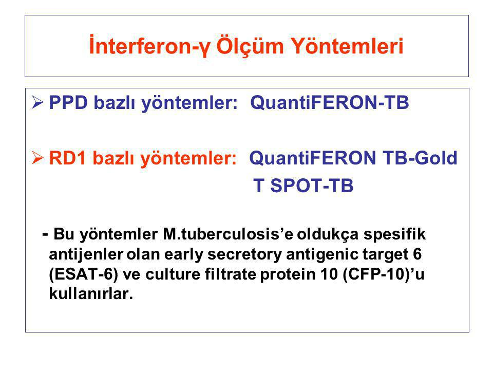 İnterferon-γ Ölçüm Yöntemleri  PPD bazlı yöntemler: QuantiFERON-TB  RD1 bazlı yöntemler: QuantiFERON TB-Gold T SPOT-TB - Bu yöntemler M.tuberculosis