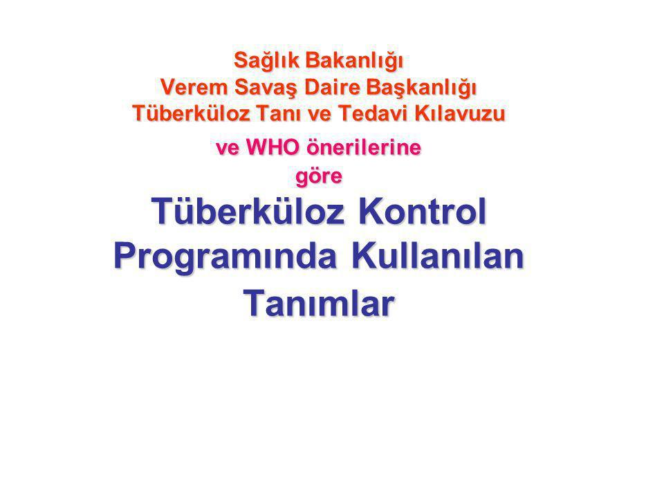 Sağlık Bakanlığı Verem Savaş Daire Başkanlığı Tüberküloz Tanı ve Tedavi Kılavuzu ve WHO önerilerine göre Tüberküloz Kontrol Programında Kullanılan Tan