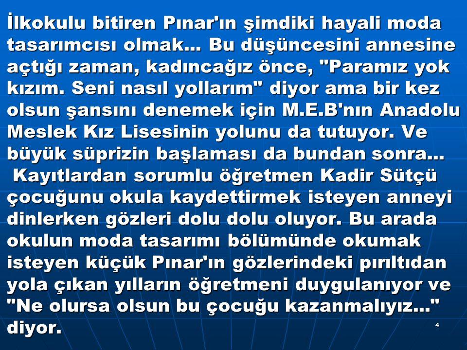 İlkokulu bitiren Pınar ın şimdiki hayali moda tasarımcısı olmak...