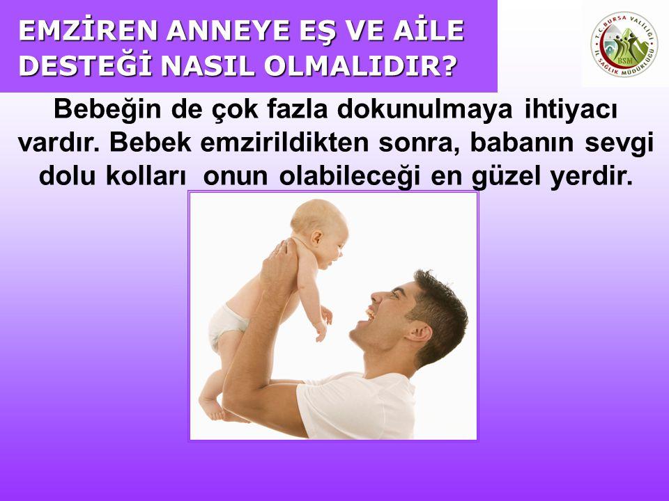 Bebeğin de çok fazla dokunulmaya ihtiyacı vardır. Bebek emzirildikten sonra, babanın sevgi dolu kolları onun olabileceği en güzel yerdir.
