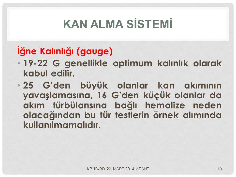 KAN ALMA SİSTEMİ İğne Kalınlığı (gauge) 19-22 G genellikle optimum kalınlık olarak kabul edilir. 25 G'den büyük olanlar kan akımının yavaşlamasına, 16