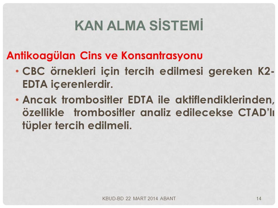 KAN ALMA SİSTEMİ Antikoagülan Cins ve Konsantrasyonu CBC örnekleri için tercih edilmesi gereken K2- EDTA içerenlerdir. Ancak trombositler EDTA ile akt