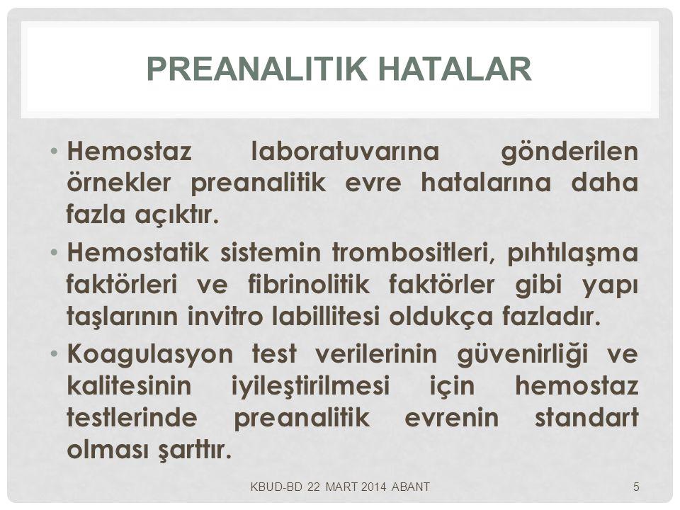 PREANALITIK HATALAR Hemostaz laboratuvarına gönderilen örnekler preanalitik evre hatalarına daha fazla açıktır. Hemostatik sistemin trombositleri, pıh