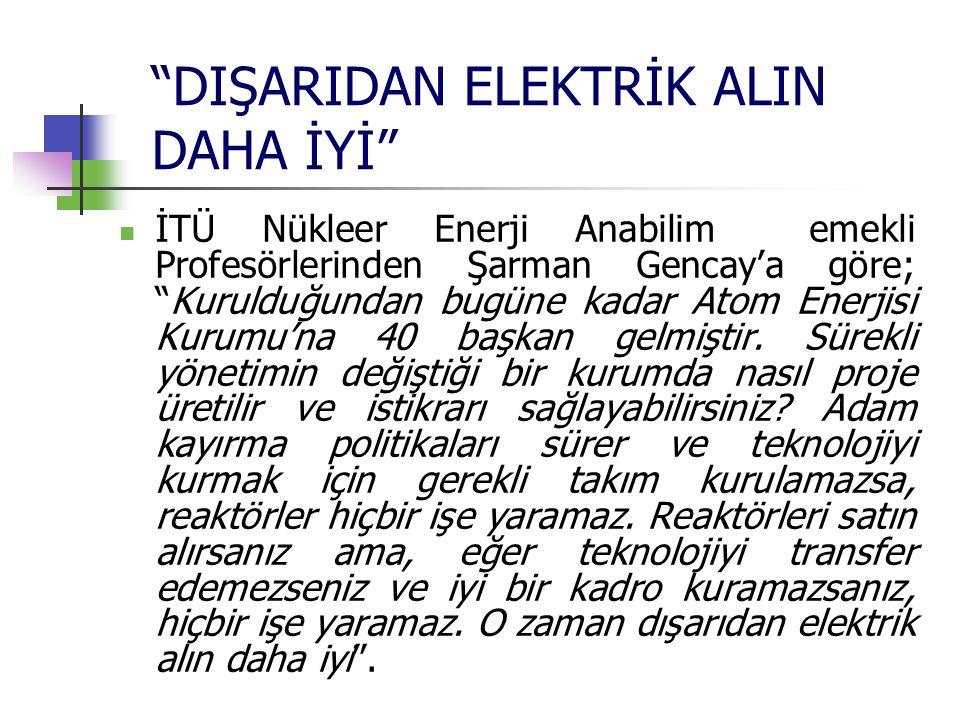 """""""DIŞARIDAN ELEKTRİK ALIN DAHA İYİ"""" İTÜ Nükleer Enerji Anabilim emekli Profesörlerinden Şarman Gencay'a göre; """"Kurulduğundan bugüne kadar Atom Enerjisi"""