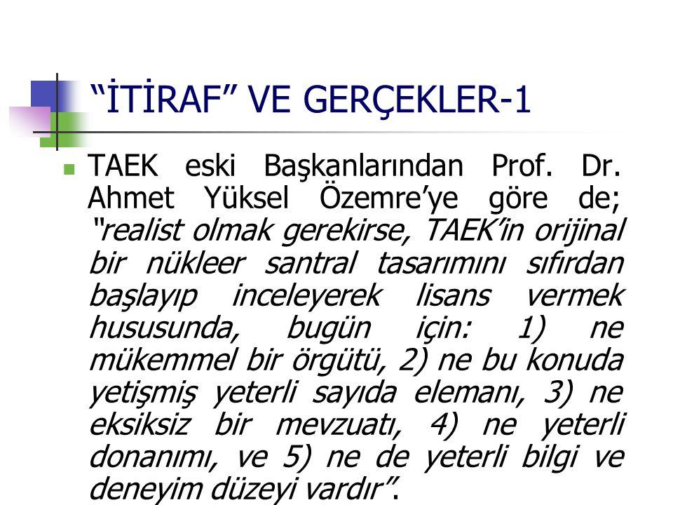 """""""İTİRAF"""" VE GERÇEKLER-1 TAEK eski Başkanlarından Prof. Dr. Ahmet Yüksel Özemre'ye göre de; """"realist olmak gerekirse, TAEK'in orijinal bir nükleer sant"""
