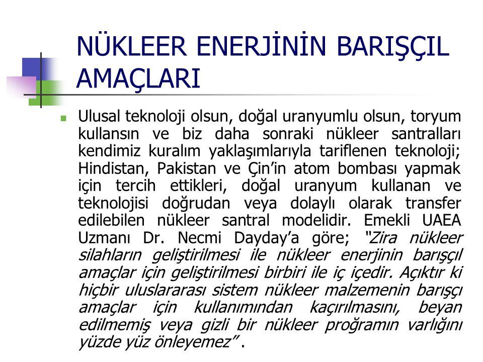 NÜKLEER ENERJİNİN BARIŞÇIL AMAÇLARI Ulusal teknoloji olsun, doğal uranyumlu olsun, toryum kullansın ve biz daha sonraki nükleer santralları kendimiz k