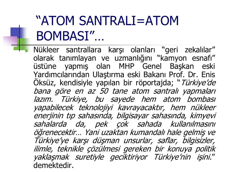 """""""ATOM SANTRALI=ATOM BOMBASI""""… Nükleer santrallara karşı olanları """"geri zekalılar"""" olarak tanımlayan ve uzmanlığını """"kamyon esnafı"""" üstüne yapmış olan"""